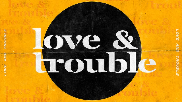 Love & Trouble
